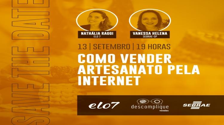 Notícia: Sebrae e ELO 7 realizam encontro online para apoiar venda de artesanato na internet