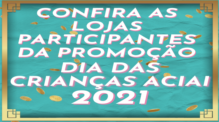 Notícia: Confira as Lojas Participantes da Promoção Dia das Crianças ACIAI 2021.